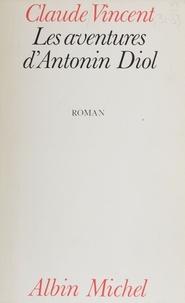 Claude Vincent - Les Aventures d'Antonin Diol.