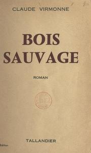 Claude Virmonne - Bois-sauvage.