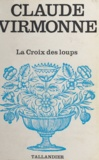 Claude Virmonne - La Croix des loups.