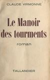 Claude Virmonne - Le manoir des tourments.
