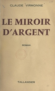 Claude Virmonne - Le miroir d'argent.
