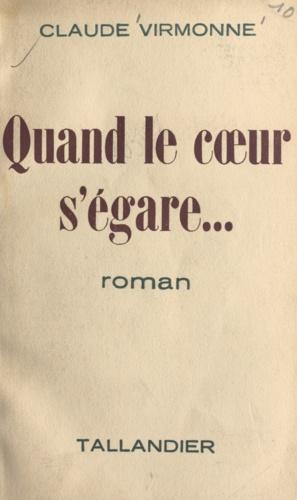 Claude Virmonne - Quand le cœur s'égare.