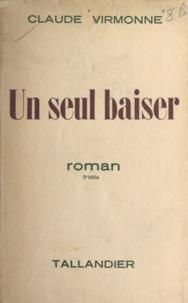 Claude Virmonne - Un seul baiser.