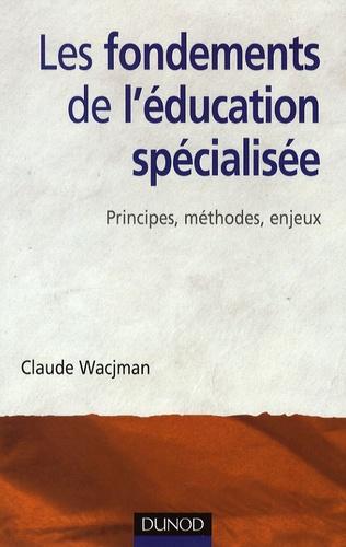 Claude Wacjam - Les fondements de l'education specialisée - Principes, méthodes, enjeux.