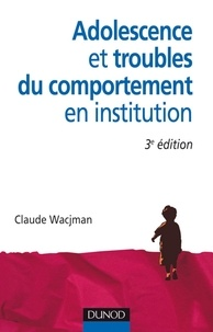 Claude Wacjman - Adolescence et troubles du comportement en institution - 3e édition.