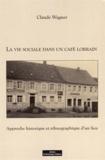 Claude Wagner - La vie sociale dans un café lorrain - Approche historique et ethnographique d'un lieu.