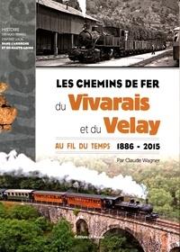 Claude Wagner - Les chemins de fer du Vivarais et du Velay - Au fil du temps (1886-2015).