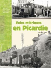 Claude Wagner - Voies métriques en Picardie - Histoire des voies ferrés d'intérêt local dans l'Oise.