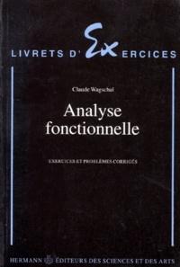Claude Wagschal - Analyse fonctionnelle - Exercices et problèmes corrigés.