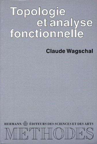Claude Wagschal - Topologie et analyse fonctionnelle.
