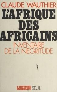 Claude Wauthier et Jean Lacouture - L'Afrique des Africains - Inventaire de la négritude.