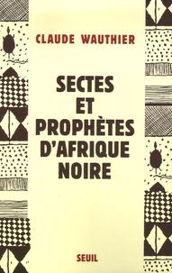 Sectes et prophètes d'Afrique noire - Claude Wauthier |