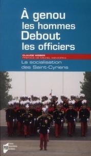 Claude Weber - A genoux les hommes, debout les officiers - LasocialisationdesSaint-Cyriens.