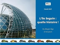 Claude Weill - L''île Seguin : quelle histoire ! - Du Moyen Age à nos jours.