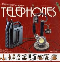Claude Weill et Thierry Deplanche - Téléphones - 130 ans d'innovations.