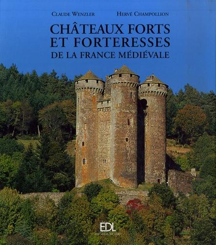 Claude Wenzler - Châteaux forts et forteresses de la France médiévale.