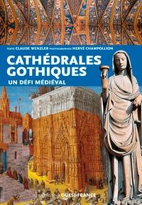 Les cathédrales gothiques- Un défi médiéval - Claude Wenzler |
