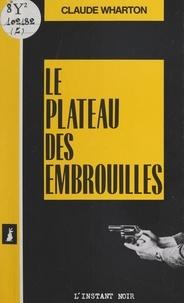 Claude Wharton - Le plateau des embrouilles.