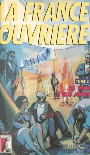 LA FRANCE OUVRIERE  TOME 3 DE 1968 A NOS JOURS. Histoire de la classe ouvrière et du mouvement ouvrier français