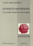 Claude Winkler-Bessone - Les Films de Wim Wenders - La nouvelle naissance des images.