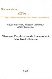 Claude-Yves Baum et Baudouin Decharneux - Vienne et l'exploration de l'inconscient - Entre Freud et Moreno.