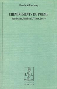 Claude Zilberberg - Cheminements du poème - Baudelaire, Rimbaud, Valéry, Jouve.