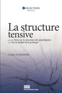 Claude Zilberberg - Structure tensive - Suivi de Note sur la structure des paradigmes et de Sur la dualité de la poétique.