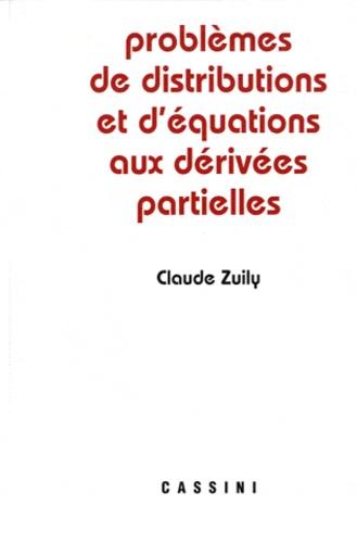 Claude Zuily - Problèmes de distributions et d'équations aux dérivées partielles.