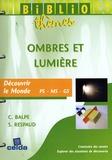 Claudette Balpe et Stéphane Respaud - Ombres et lumière - Découvrir le monde PS-MS-GS.