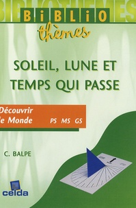 Claudette Balpe - Soleil, lune et temps qui passe - Découvrir le Monde Petite, Moyenne et Grande Sections.