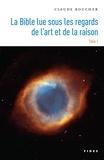 Claudette Boucher - La Bible lue sous les regards de l'art et de la raison - Tome 1.