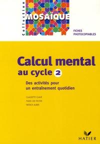 Claudette Clavié et Marie-Lise Peltier - Calcul mental au cycle 2 - Des activités pour un entraînement quotidien.