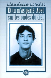 Claudette Combes - Et tu m'as parlé, Abel, sur les ondes du ciel.