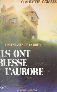 Claudette Combes - Les Enfants de la joie  Tome 4 - Ils ont blessé l'aurore.