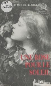 Claudette Combes - Une rose pour le soleil - Roman.