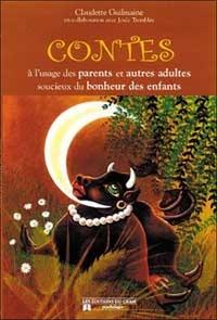 Claudette Guilmaine - Contes à l'usage des parents et adultes soucieux du bonheur des enfants.