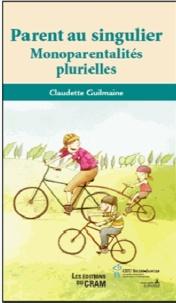 Claudette Guilmaine - Parent au singulier - la monoparentalité au quotidien.
