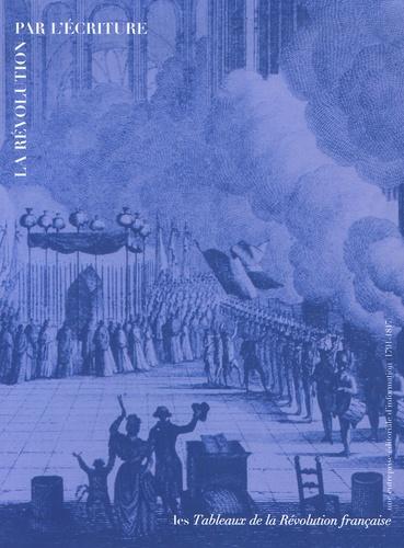 Claudette Hould - La Révolution par l'écriture - Les Tableaux de la Révolution française : une entreprise éditoriale d'information (1791-1817).