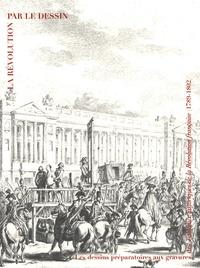 Claudette Hould - La Révolution par le dessin - Les dessins préparatoires aux gravures des Tableaux historiques de la Révolution française (1789-1802).