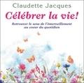 Claudette Jacques - Célébrer la vie ! - Retrouver le sens de l'émerveillement au cœur du quotidien.