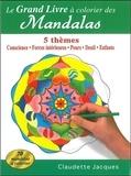 Claudette Jacques - Le grand livre à colorier des Mandalas - 5 thèmes : la conscience, ses forces intérieures, les peurs, le deuil, les enfants.