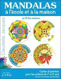 Claudette Jacques - Mandalas à l'école et à la maison, au fil des saisons - Cahier d'activités pour les enfants de 7 à 12 ans, incluant 24 mandalas reproductibles.
