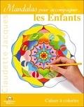 Claudette Jacques - Mandalas pour accompagner... les Enfants - Cahier à colorier.