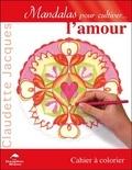 Claudette Jacques - Mandalas pour cultiver l'amour - Cahier à colorier.