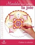 Claudette Jacques - Mandalas pour cultiver la joie - Cahier à colorier.