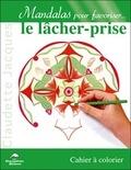 Claudette Jacques - Mandalas pour favoriser le lâcher-prise - Cahier à colorier.