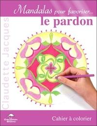 Mandalas pour favoriser... le pardon- Cahier à colorier - Claudette Jacques |