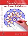 Claudette Jacques - Mandalas pour libérer ses forces intérieures - Cahier à colorier.