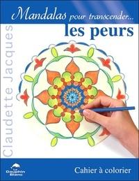 Mandalas pour transcender... les peurs- Cahier à colorier - Claudette Jacques |