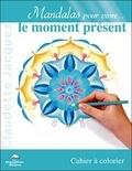 Claudette Jacques - Mandalas pour vivre le moment présent - Cahier à colorier.